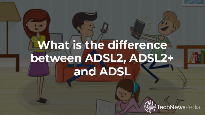 Difference between ADSL2 and ADSL2+