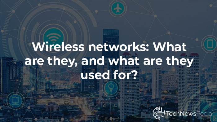 Wireless networks: What are they, and…
