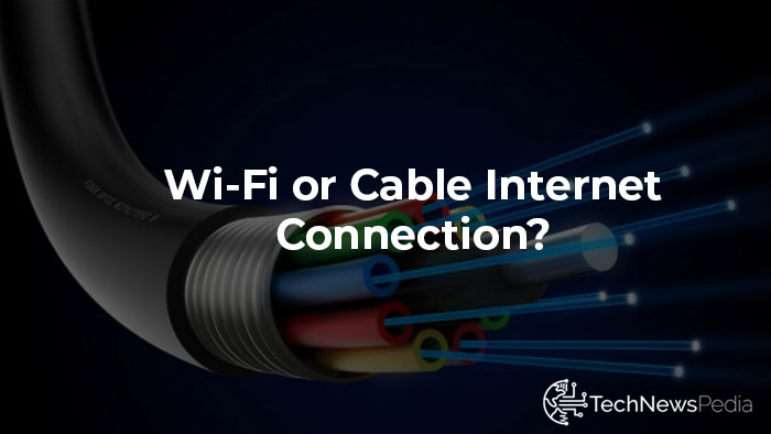 Wi-Fi or Cable Internet Connection Which…